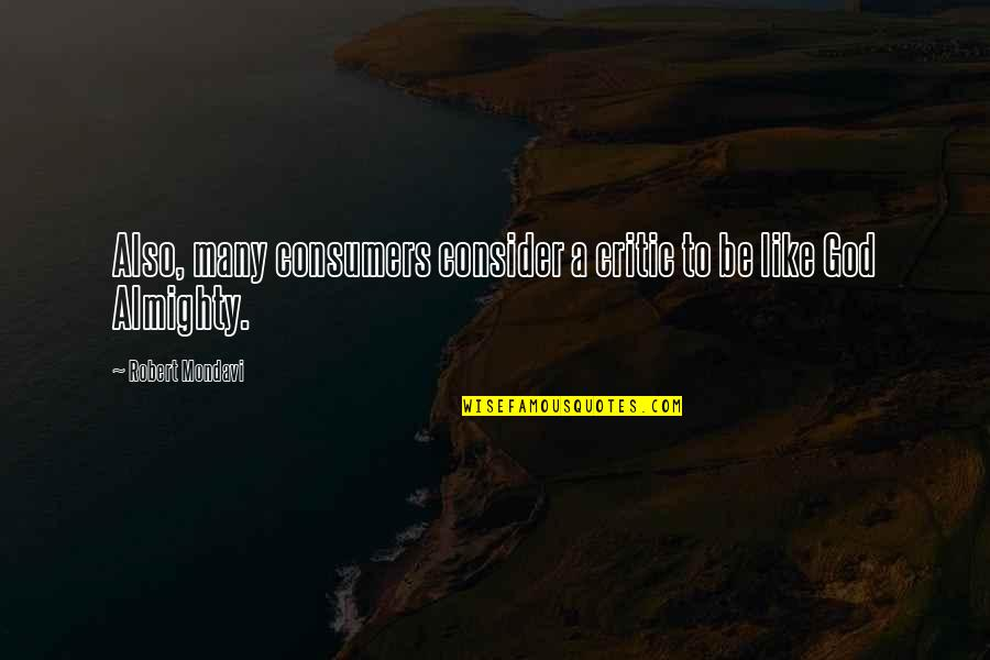Hard Times And Success Quotes By Robert Mondavi: Also, many consumers consider a critic to be