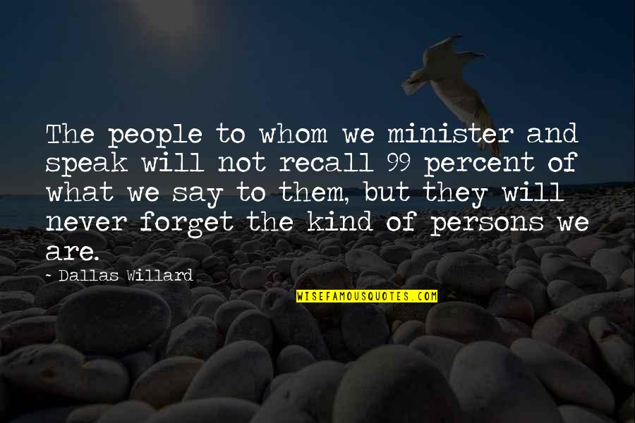 Hard Times Making You Stronger Quotes By Dallas Willard: The people to whom we minister and speak