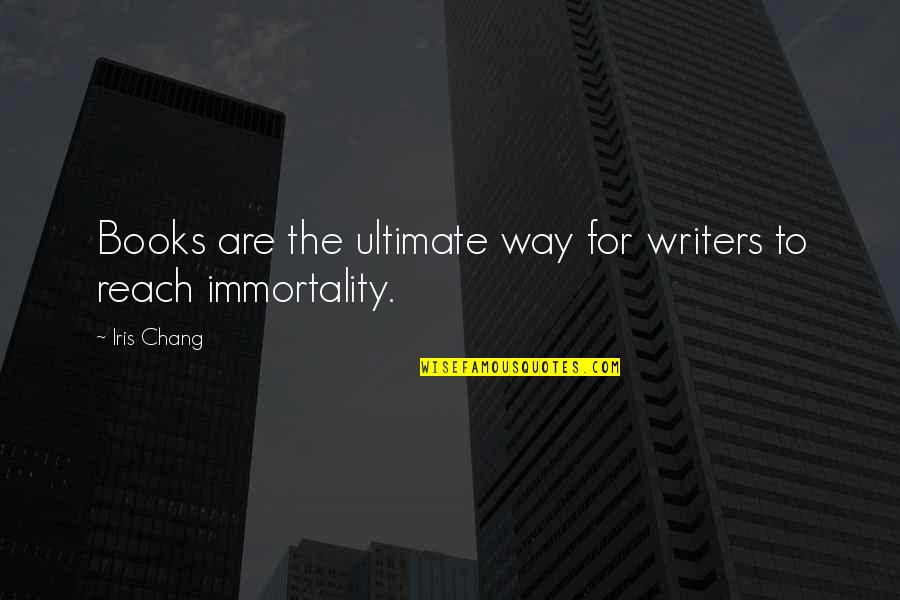 Hard Times Making You Stronger Quotes By Iris Chang: Books are the ultimate way for writers to