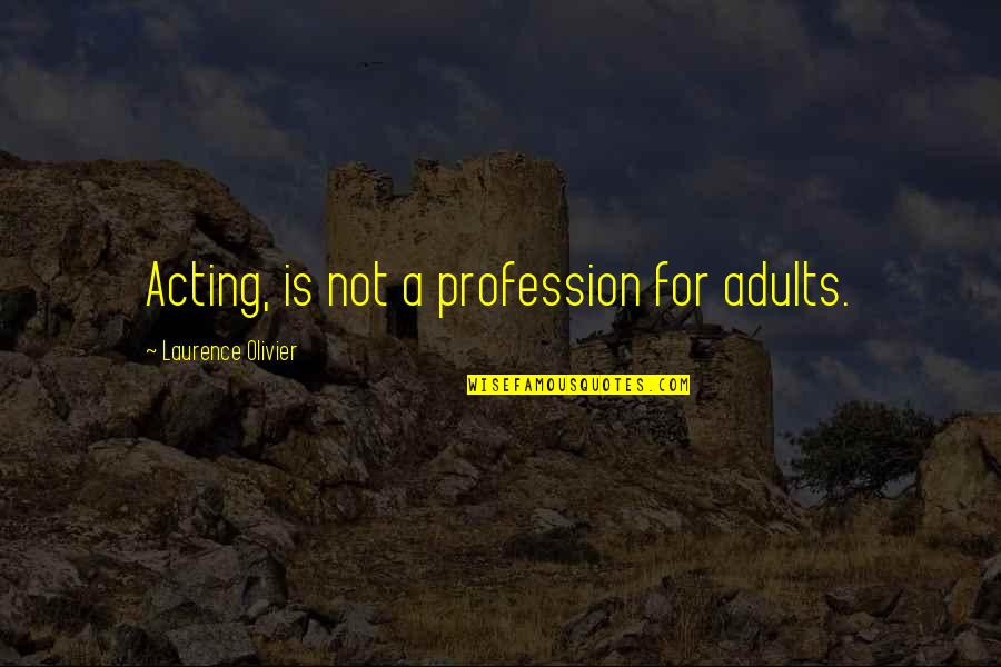 Hard Times Making You Stronger Quotes By Laurence Olivier: Acting, is not a profession for adults.