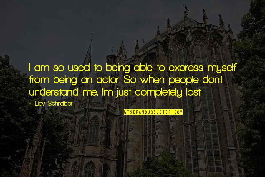 Hard Times Making You Stronger Quotes By Liev Schreiber: I am so used to being able to