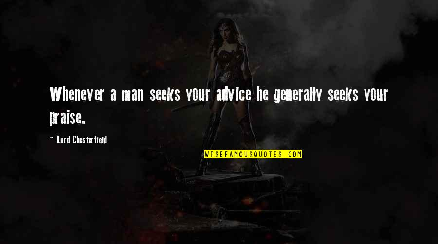 Hard Times Making You Stronger Quotes By Lord Chesterfield: Whenever a man seeks your advice he generally