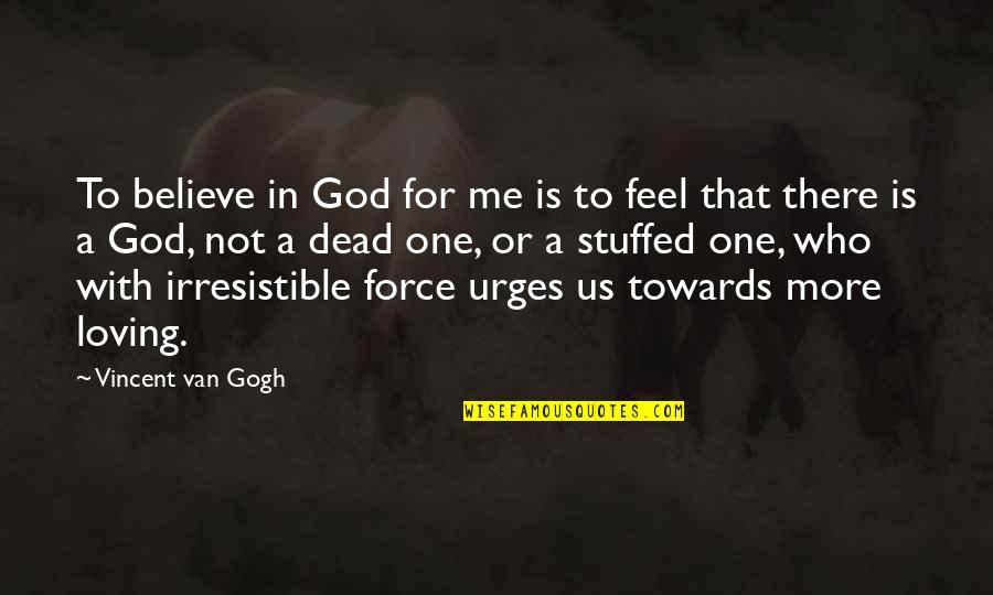 Hard Times Making You Stronger Quotes By Vincent Van Gogh: To believe in God for me is to