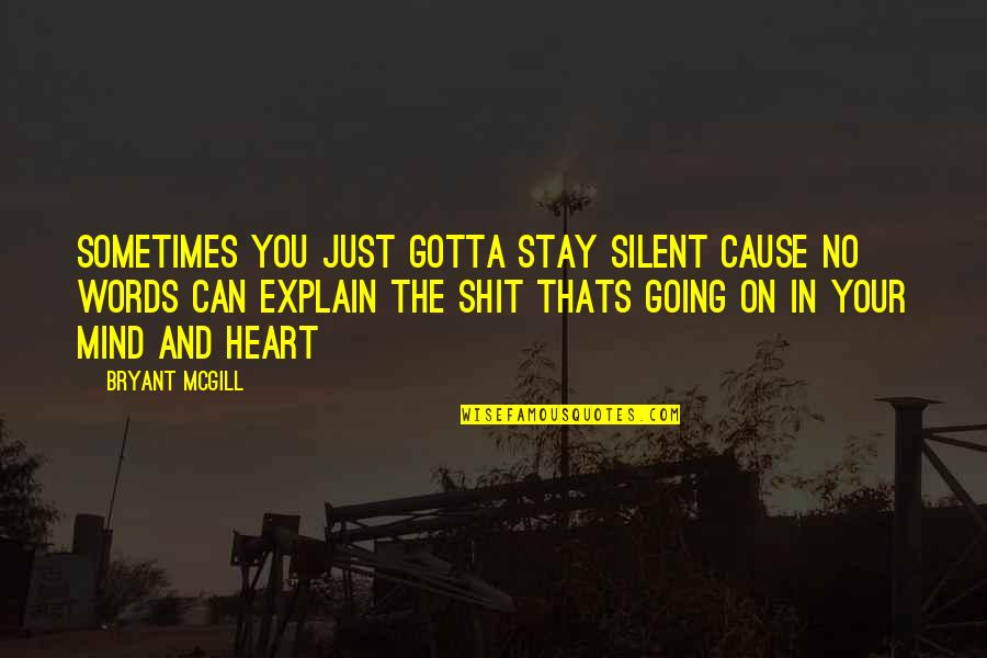 Hard To Guess Movie Quotes By Bryant McGill: Sometimes You Just Gotta Stay Silent Cause No