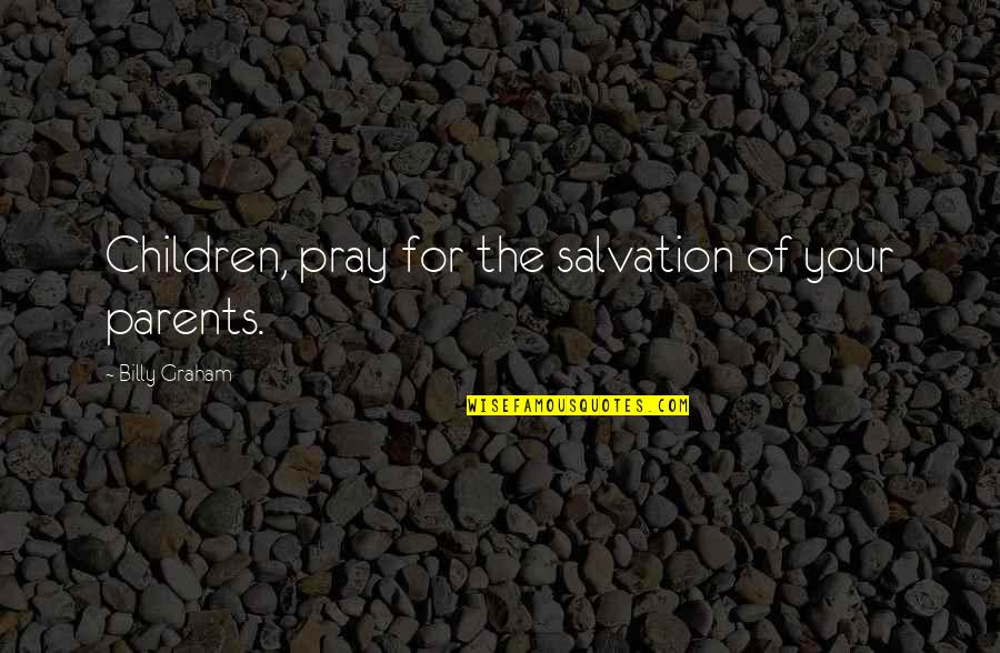Hard To Love Lee Brice Quotes By Billy Graham: Children, pray for the salvation of your parents.