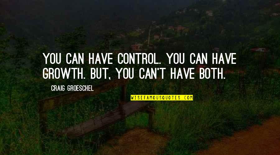 Hard To Love Lee Brice Quotes By Craig Groeschel: You can have control. You can have growth.