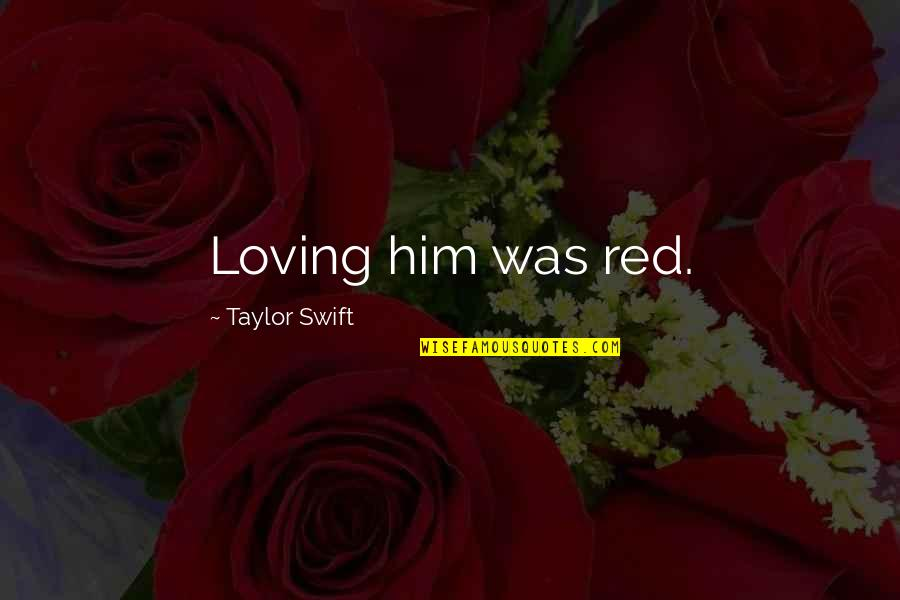 Hard To Love Lee Brice Quotes By Taylor Swift: Loving him was red.