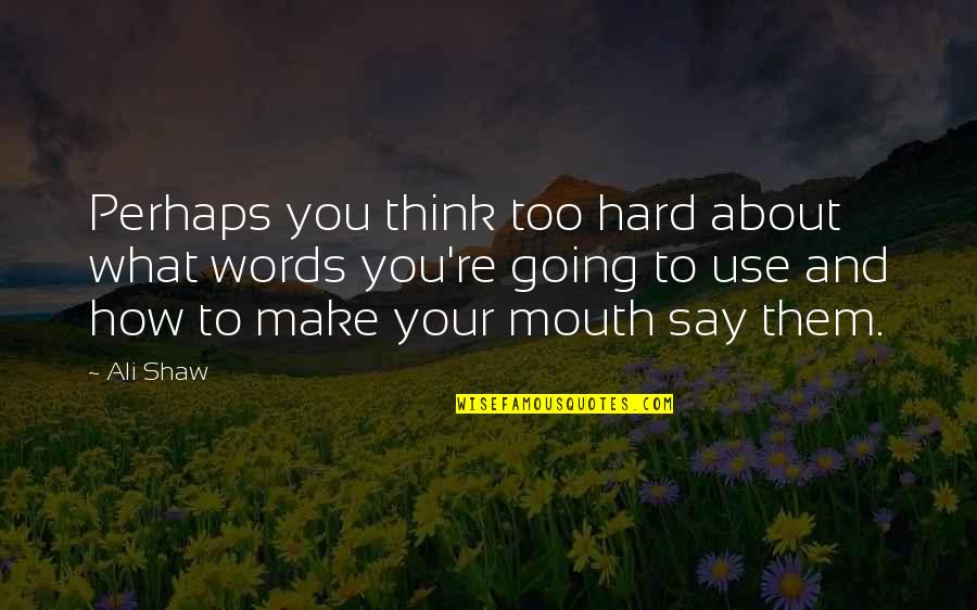 Hard To Say Quotes By Ali Shaw: Perhaps you think too hard about what words