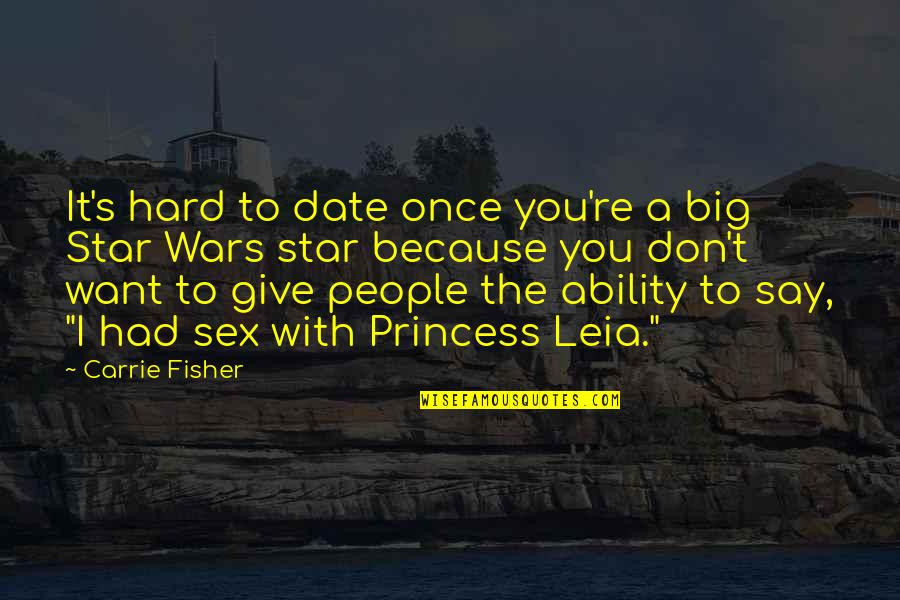 Hard To Say Quotes By Carrie Fisher: It's hard to date once you're a big