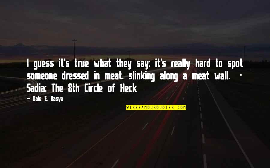 Hard To Say Quotes By Dale E. Basye: I guess it's true what they say: it's