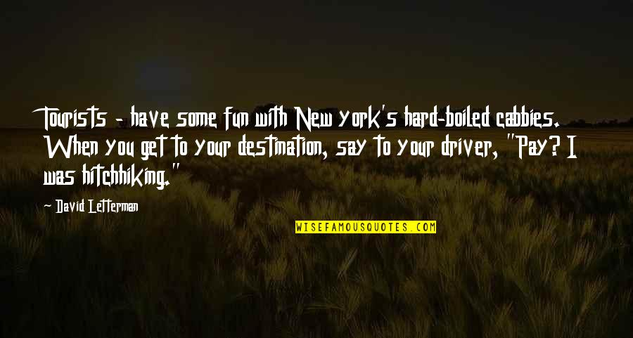 Hard To Say Quotes By David Letterman: Tourists - have some fun with New york's