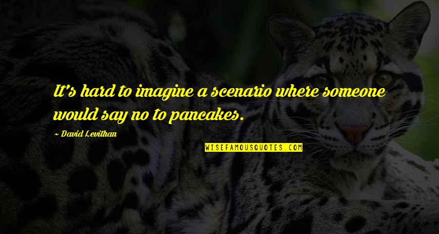 Hard To Say Quotes By David Levithan: It's hard to imagine a scenario where someone