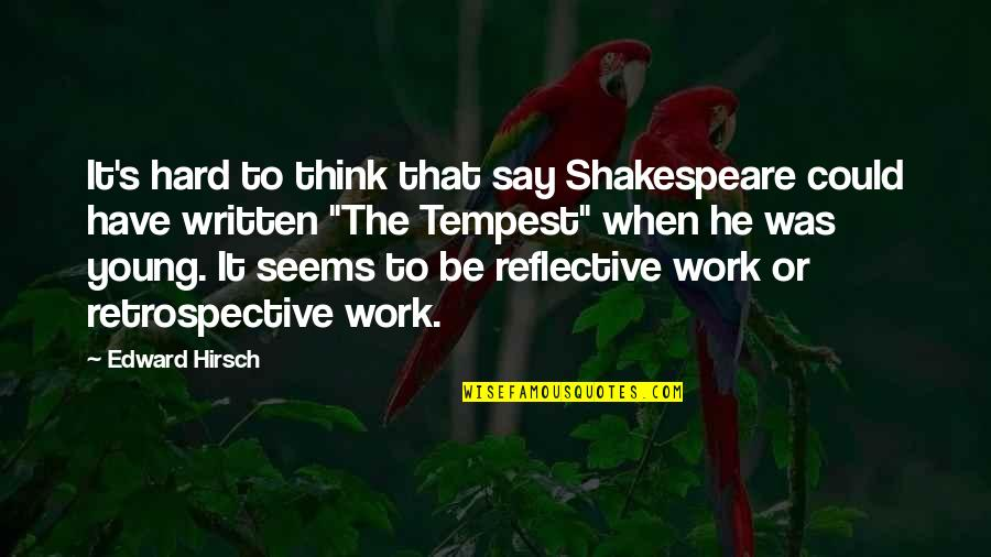 Hard To Say Quotes By Edward Hirsch: It's hard to think that say Shakespeare could