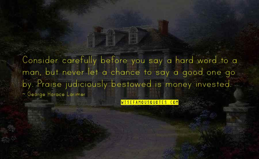 Hard To Say Quotes By George Horace Lorimer: Consider carefully before you say a hard word