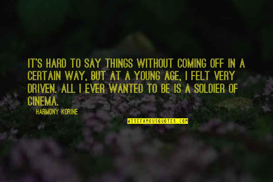 Hard To Say Quotes By Harmony Korine: It's hard to say things without coming off