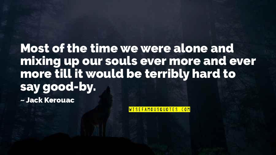 Hard To Say Quotes By Jack Kerouac: Most of the time we were alone and