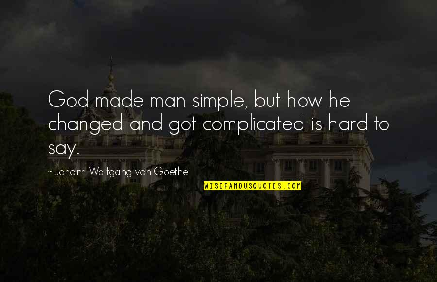 Hard To Say Quotes By Johann Wolfgang Von Goethe: God made man simple, but how he changed