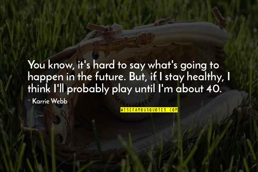 Hard To Say Quotes By Karrie Webb: You know, it's hard to say what's going