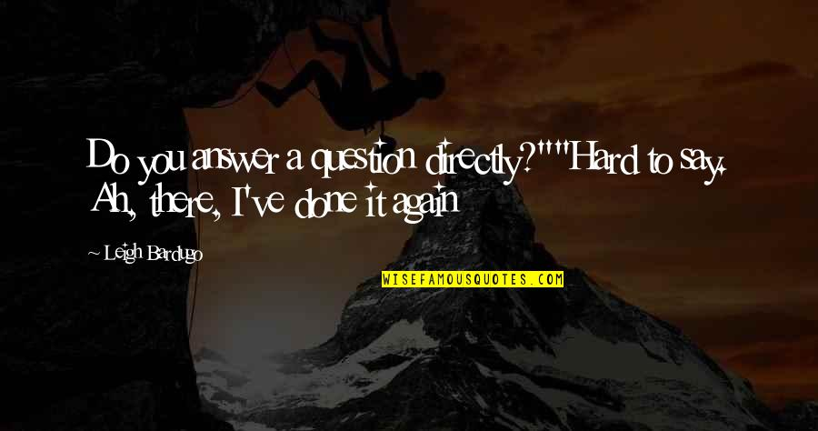 """Hard To Say Quotes By Leigh Bardugo: Do you answer a question directly?""""""""Hard to say."""