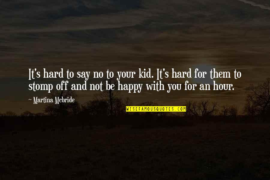 Hard To Say Quotes By Martina Mcbride: It's hard to say no to your kid.