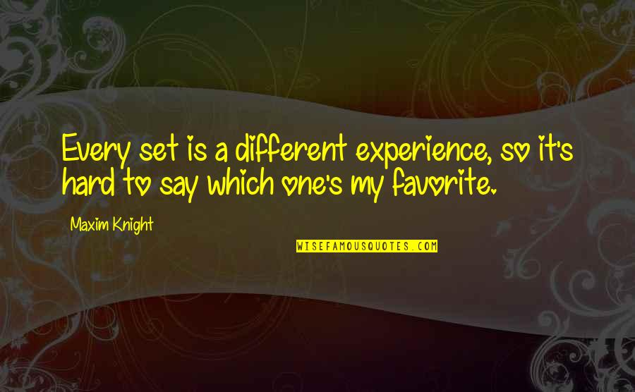 Hard To Say Quotes By Maxim Knight: Every set is a different experience, so it's