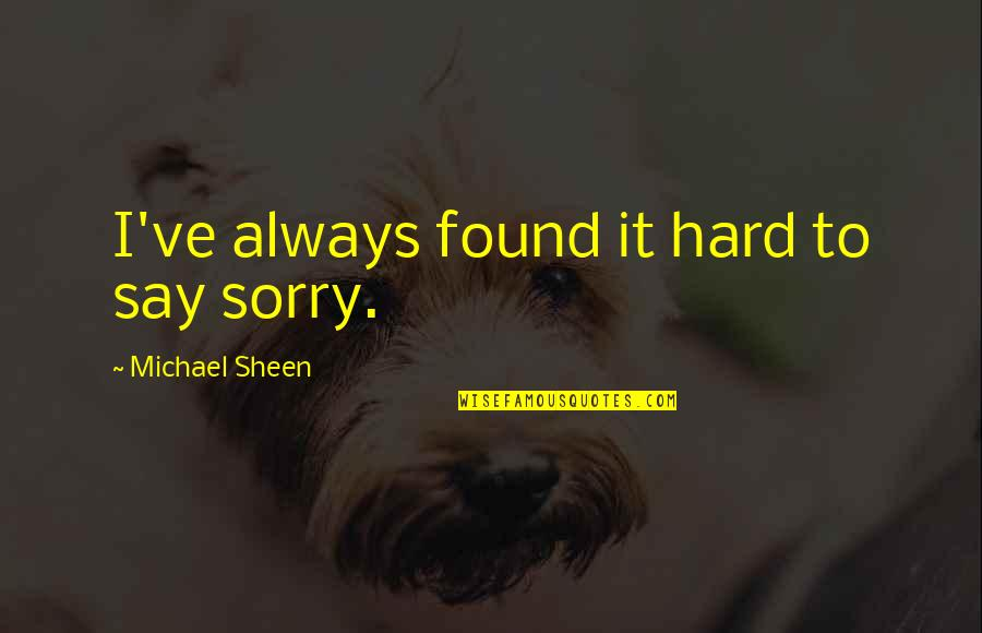 Hard To Say Quotes By Michael Sheen: I've always found it hard to say sorry.