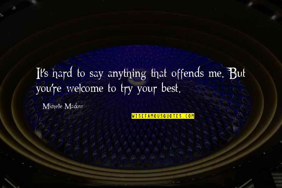 Hard To Say Quotes By Michelle Madow: It's hard to say anything that offends me.