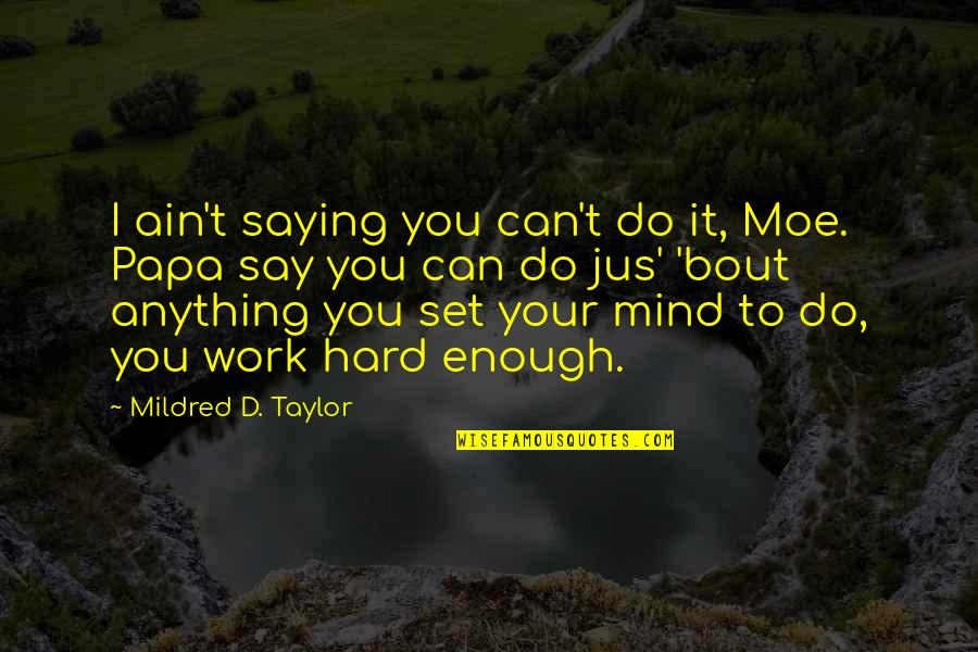 Hard To Say Quotes By Mildred D. Taylor: I ain't saying you can't do it, Moe.