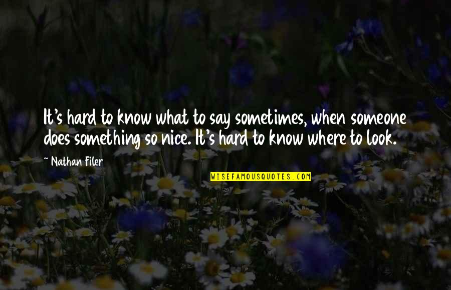 Hard To Say Quotes By Nathan Filer: It's hard to know what to say sometimes,
