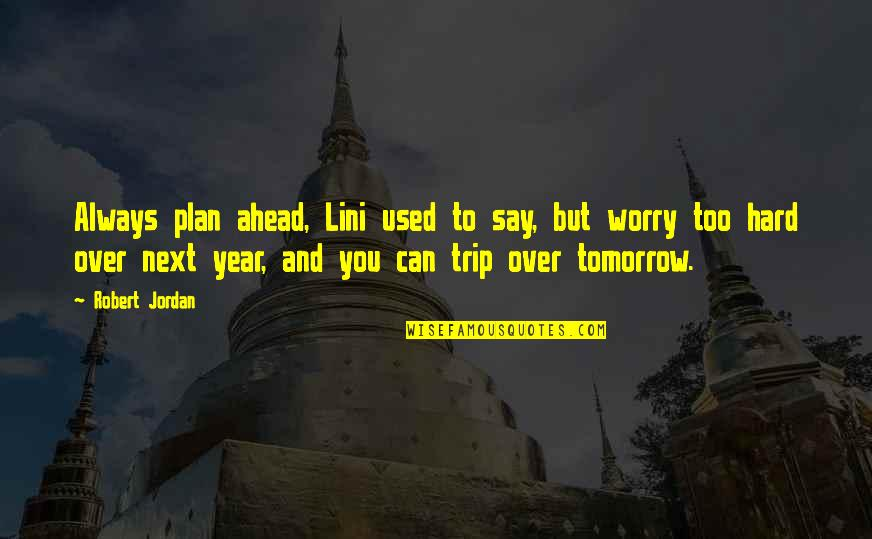 Hard To Say Quotes By Robert Jordan: Always plan ahead, Lini used to say, but
