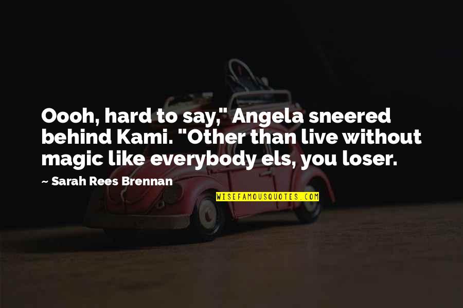 """Hard To Say Quotes By Sarah Rees Brennan: Oooh, hard to say,"""" Angela sneered behind Kami."""