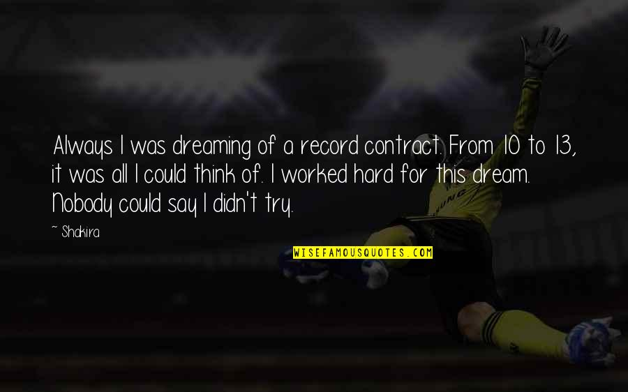 Hard To Say Quotes By Shakira: Always I was dreaming of a record contract.