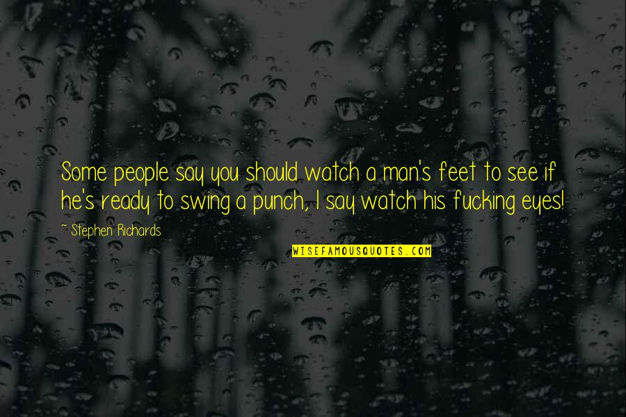Hard To Say Quotes By Stephen Richards: Some people say you should watch a man's