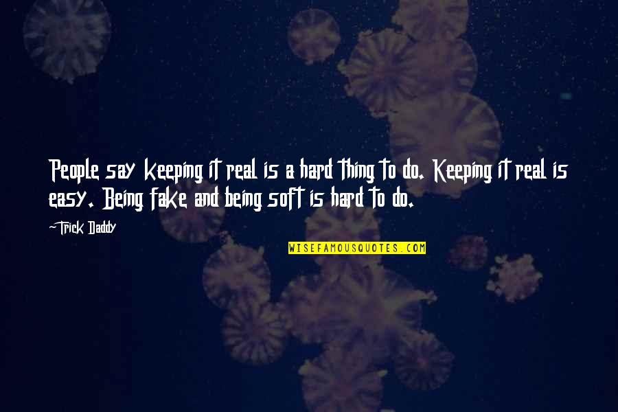 Hard To Say Quotes By Trick Daddy: People say keeping it real is a hard