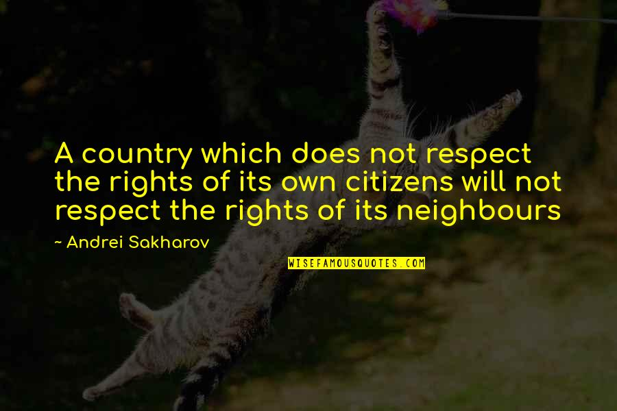 Hard To Swallow Quotes By Andrei Sakharov: A country which does not respect the rights