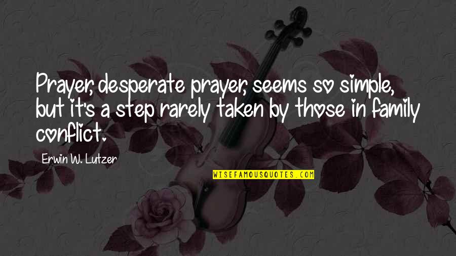 Hard To Swallow Quotes By Erwin W. Lutzer: Prayer, desperate prayer, seems so simple, but it's