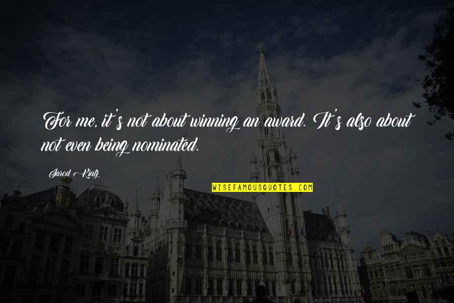 Hard To Swallow Quotes By Jarod Kintz: For me, it's not about winning an award.