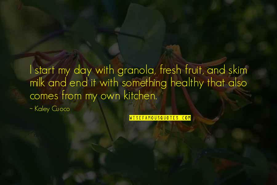 Hard To Swallow Quotes By Kaley Cuoco: I start my day with granola, fresh fruit,