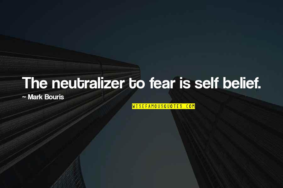 Hard To Swallow Quotes By Mark Bouris: The neutralizer to fear is self belief.