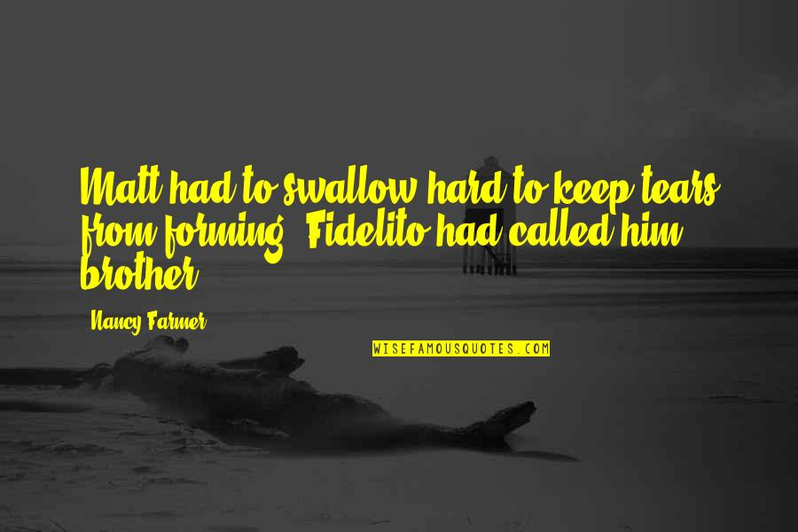 Hard To Swallow Quotes By Nancy Farmer: Matt had to swallow hard to keep tears