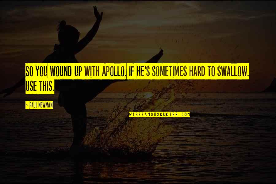 Hard To Swallow Quotes By Paul Newman: So you wound up with Apollo. If he's