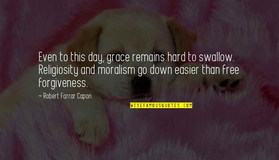 Hard To Swallow Quotes By Robert Farrar Capon: Even to this day, grace remains hard to
