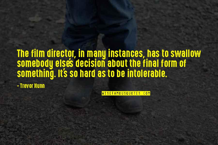 Hard To Swallow Quotes By Trevor Nunn: The film director, in many instances, has to