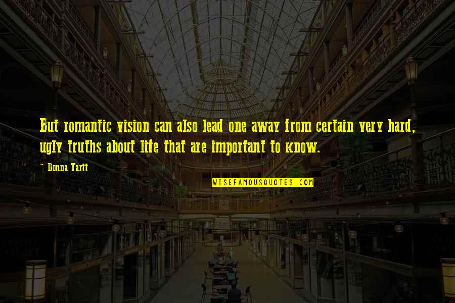 Hard Truths Of Life Quotes By Donna Tartt: But romantic vision can also lead one away