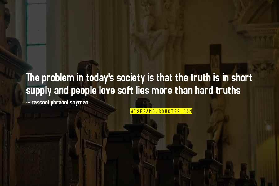 Hard Truths Of Life Quotes By Rassool Jibraeel Snyman: The problem in today's society is that the