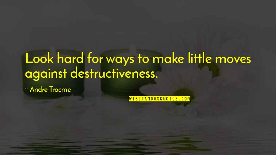 Hard Ways Quotes By Andre Trocme: Look hard for ways to make little moves