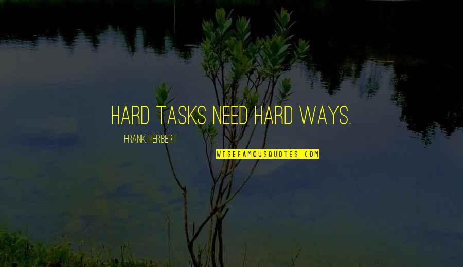 Hard Ways Quotes By Frank Herbert: Hard tasks need hard ways.