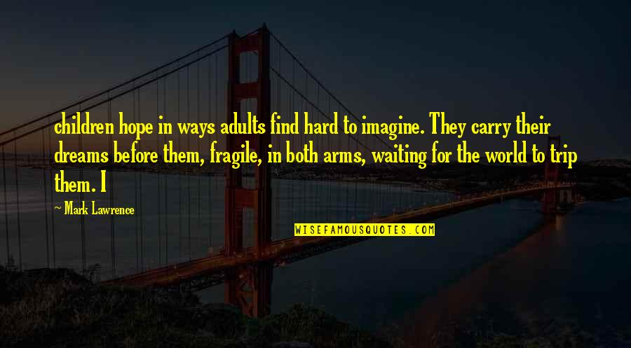 Hard Ways Quotes By Mark Lawrence: children hope in ways adults find hard to