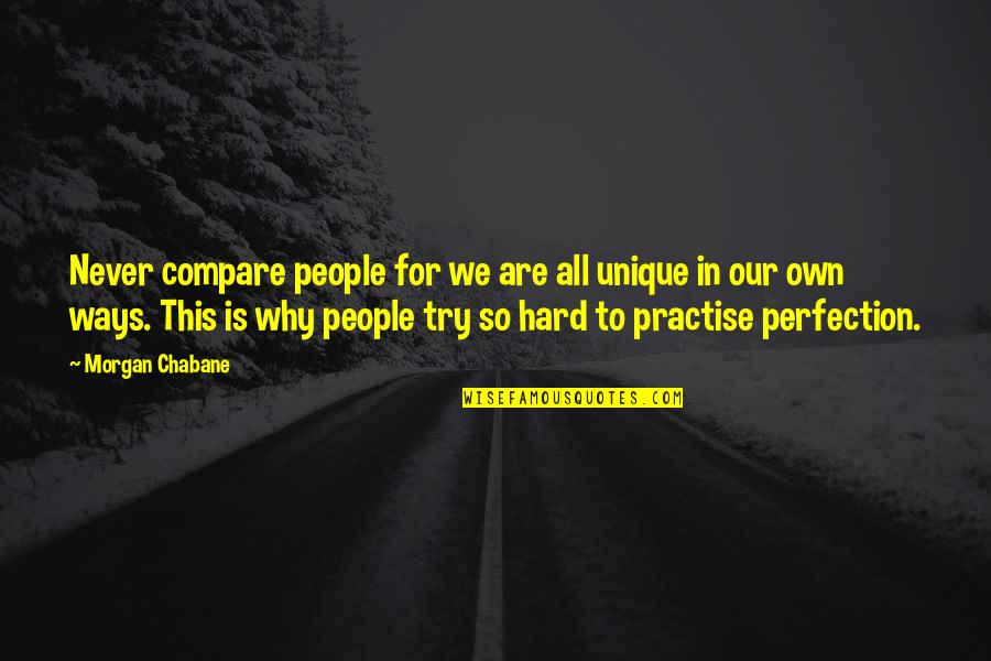 Hard Ways Quotes By Morgan Chabane: Never compare people for we are all unique