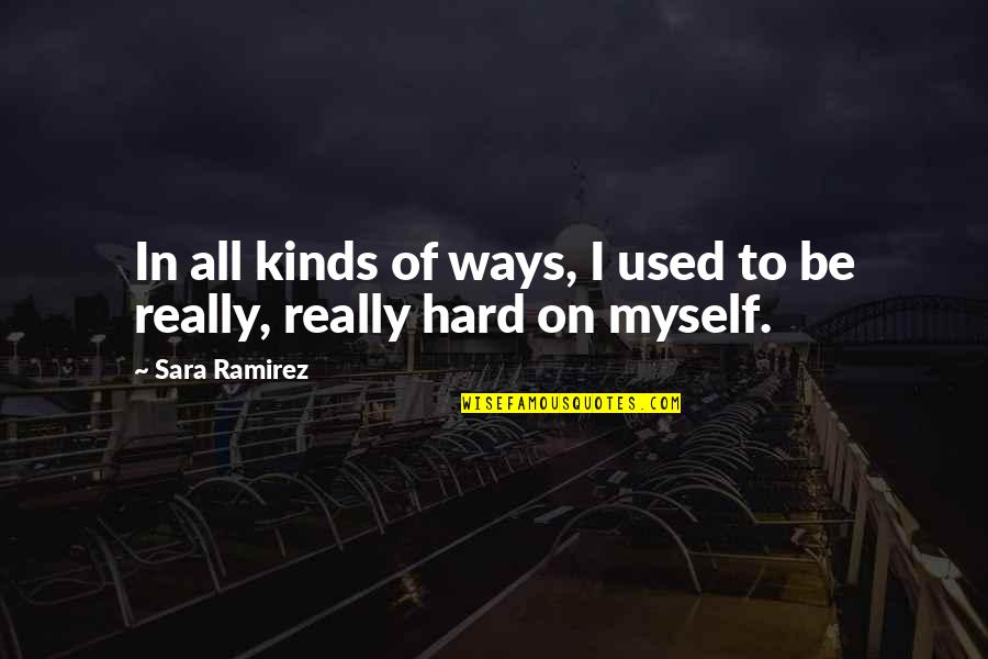 Hard Ways Quotes By Sara Ramirez: In all kinds of ways, I used to